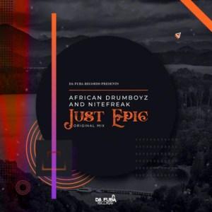 Nitefreak - Just Epic (Original Mix) Ft. African Drumboyz